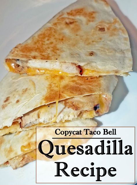 Make a Taco Bell Chicken Quesadilla at home!