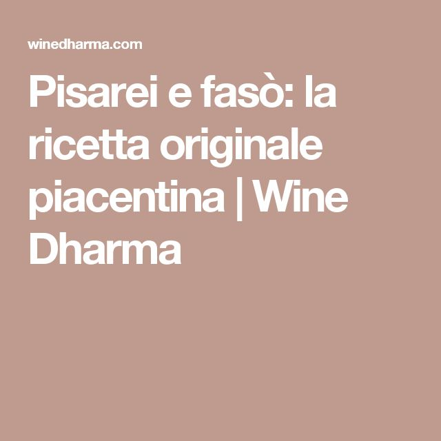 Pisarei e fasò: la ricetta originale piacentina   Wine Dharma