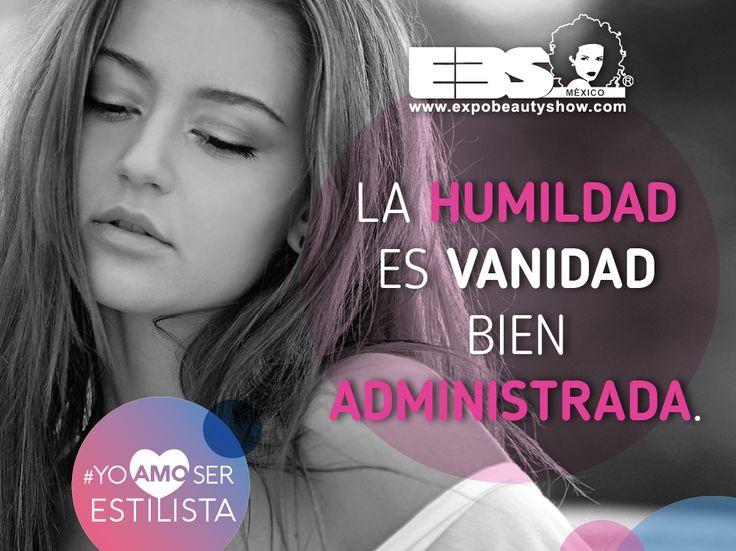 La humildad es vanidad bien administrada.  #YoAmoSerEstilista #ExpoBeautyShow