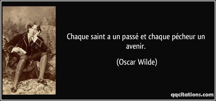 Chaque saint a un passé et chaque pécheur un avenir. - Oscar Wilde
