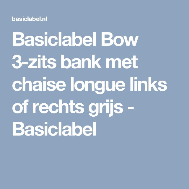 Basiclabel Bow 3-zits bank met chaise longue links of rechts grijs - Basiclabel