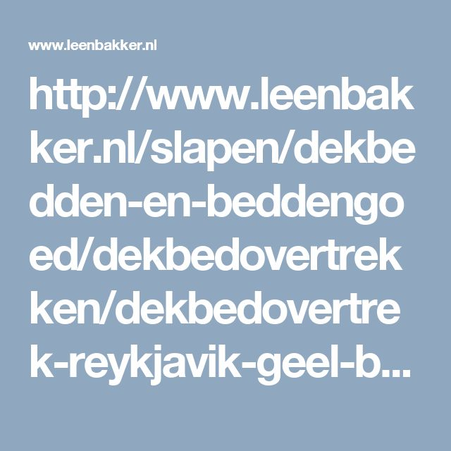 http://www.leenbakker.nl/slapen/dekbedden-en-beddengoed/dekbedovertrekken/dekbedovertrek-reykjavik-geel-blauw-240x200-220-cm