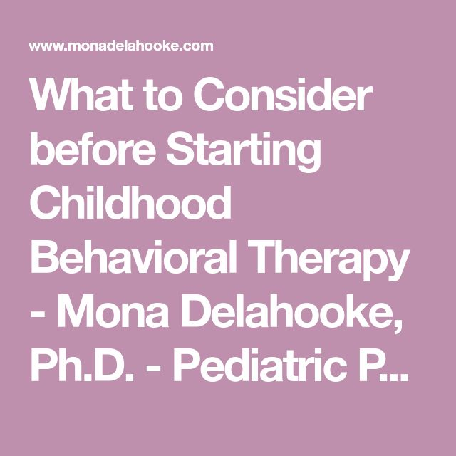 What to Consider before Starting Childhood Behavioral Therapy - Mona Delahooke, Ph.D. - Pediatric Psychologist - California