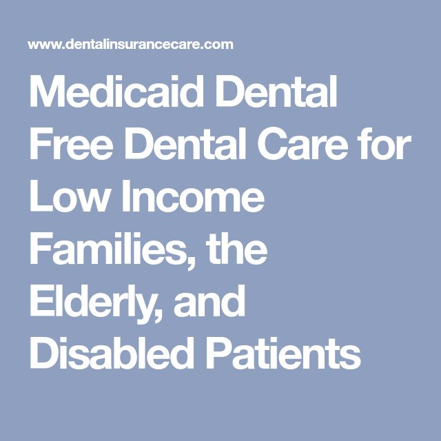 Medicaid Dental Free Dental Care for Low Income Families, the