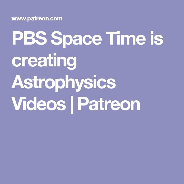 PBS Space Time is creating Astrophysics Videos   Patreon