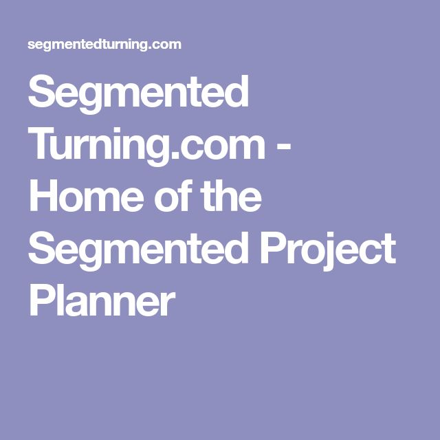 Segmented Turning.com - Home of the Segmented Project Planner