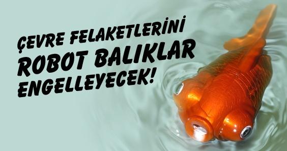 Çevre felaketlerine çözüm olabileceği düşünülen robot balıklarla ilgili her şey Dardenia Blog'da!