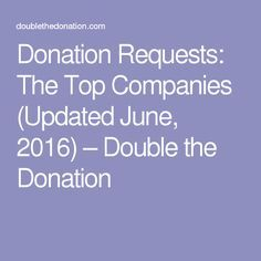 Donation Requests: The Top Companies (Updated June, 2016) – Double the Donation