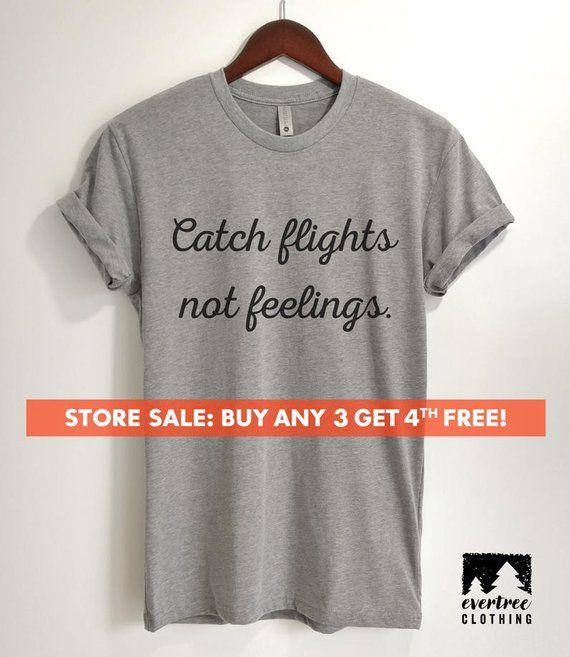 Catch Flights Not Feelings T Shirt Ladies Unisex Crewneck
