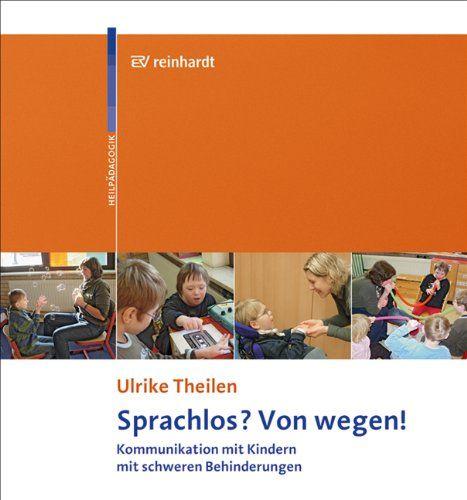 Sprachlos? Von wegen!: Kommunikation mit Kindern mit schweren Behinderungen von Ulrike Theilen http://www.amazon.de/dp/3497020907/ref=cm_sw_r_pi_dp_Itz3ub0PHQH82