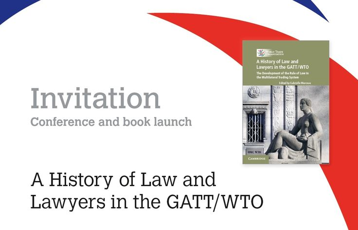 "A History of Law and Lawyers in the GATT/WTO The Development of the Rule of Law in the Multilateral Trading System  Monday, 1 June 2015 WTO Headquarters in Geneva, Switzerland Centre William Rappard, Room W  On 1 June 2015, the WTO launches a new book entitled ""A History of Law and Lawyers in the GATT/WTO"", co-published with Cambridge University Press. Visit www.wto.org for the programme and registration details."