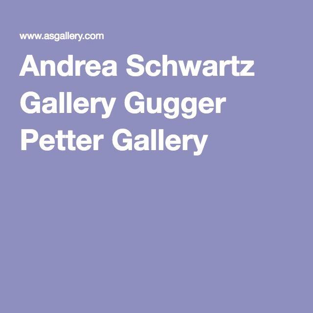 Andrea Schwartz Gallery Gugger Petter Gallery