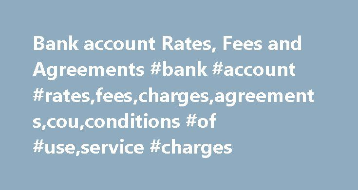 Bank account Rates, Fees and Agreements #bank #account #rates,fees,charges,agreements,cou,conditions #of #use,service #charges http://pakistan.remmont.com/bank-account-rates-fees-and-agreements-bank-account-ratesfeeschargesagreementscouconditions-of-useservice-charges/  # Bank account rates, fees and agreements * We'll waive this fee each month you deposit at least $2,500 into the account. Deposits exclude transfers made between your ANZ accounts. ** We'll waive this fee if your average…