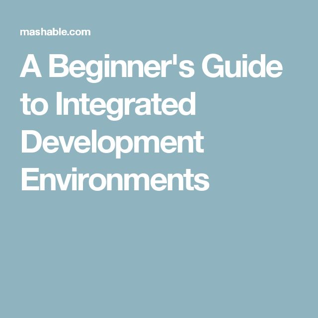 A Beginner's Guide to Integrated Development Environments