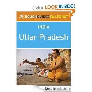 Uttar Pradesh Rough Guides Snapshot India (includes Agra, Fatehpur Sikri, Lucknow, Allahabad, Varanasi and Sarnath)