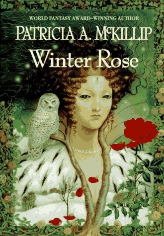 """Winter Rose  (Patricia A. McKillip)  """"When Corbet Lynn returns home to rebuild his family's estate, his grandfather's curse is rekindled-and lures a free spirited woman from the woods that border Lynn Hall."""": Wood, Rose Patricia, Winter Rose"""