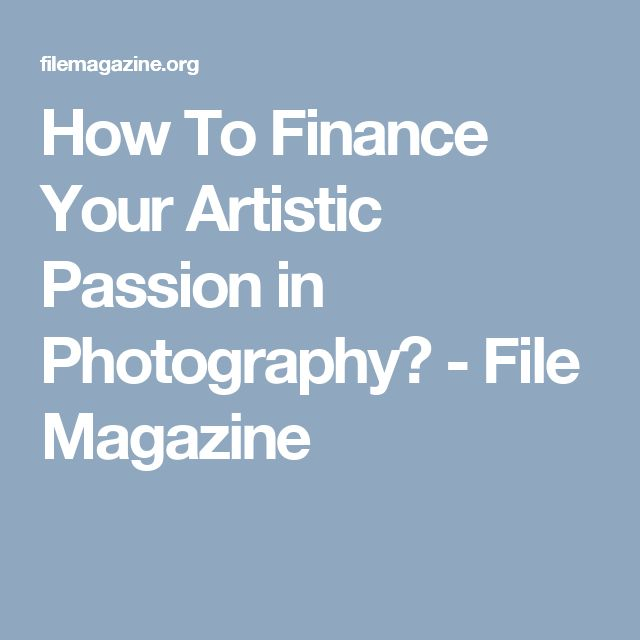 How To Finance Your Artistic Passion in Photography? - File Magazine