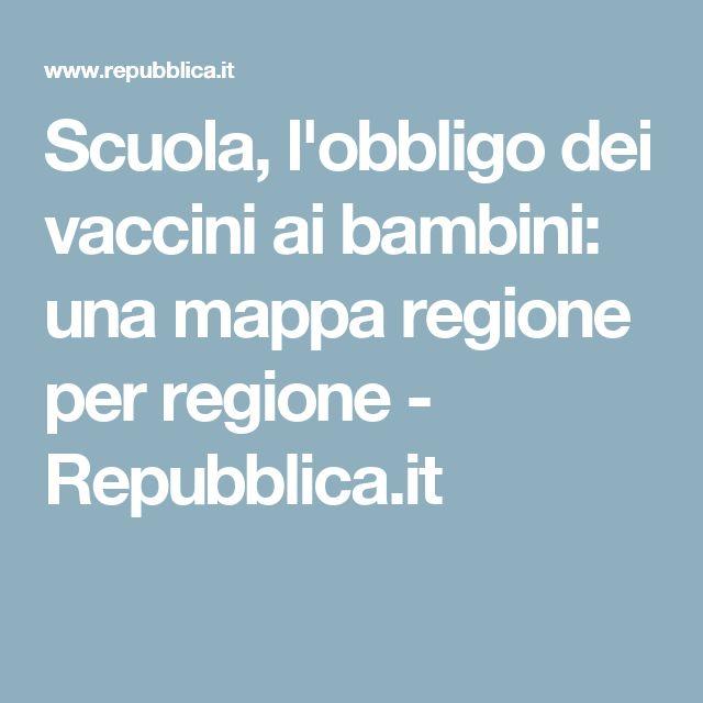 Scuola, l'obbligo dei vaccini ai bambini: una mappa regione per regione - Repubblica.it