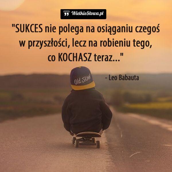 Sukces nie polega na osiąganiu... #Babauta-Leo,  #Miłość, #Przyszłość, #Sukces-i-sława, #Teraźniejszość