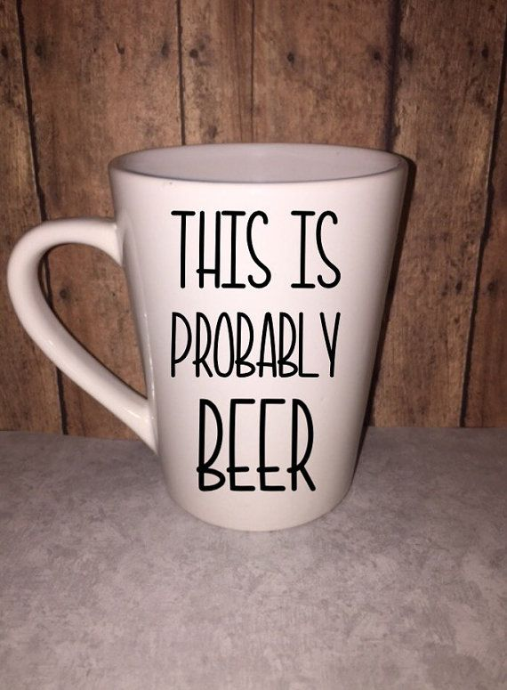 This Is Probably Beer - Coffee Mug - Customize - Funny Coffee Cup - Valentine's Day Gift - Best Friend Gift - Humor - Ships Fast