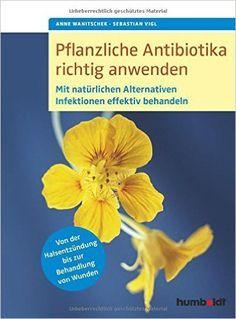 Buch, Pflanzliche Antibiotika richtig anwenden. Hintergrundinformationen und konkrete Anleitungen für den Krankheitsfall
