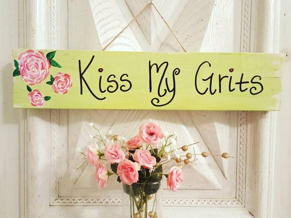 Kiss My Grits - CUSTOM sign, RUSTIC, SOUTHERN sign, southern saying, southern quote, kiss my grits, funny sign, the south, redneck by ThePeculiarPelican