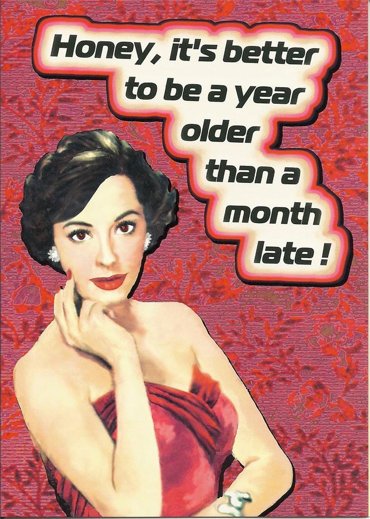 """""""Honey, it's better to be a year older than a month late!"""" Birthday Card"""
