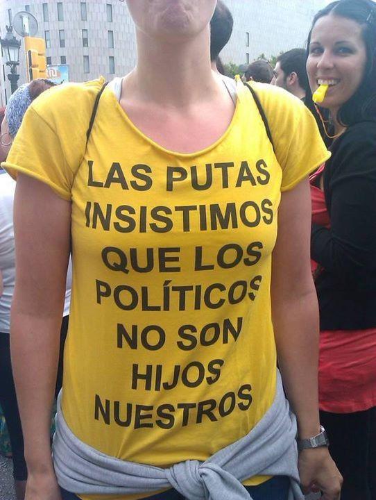 """""""LAS PUTAS INSISTIMOS QUE LOS POLÍTICOS NO SON HIJOS NUESTROS"""" #indignados"""