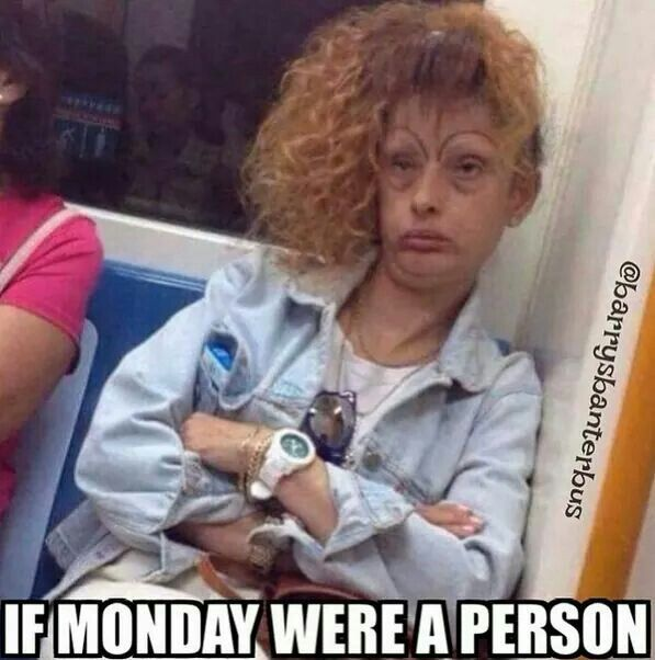 If Monday were a person, what would it look like? This pretty close?
