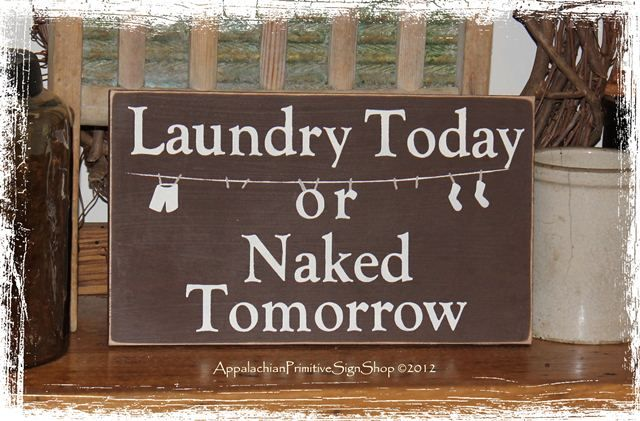 Laundry Today or Naked Tomorrow Wood Sign