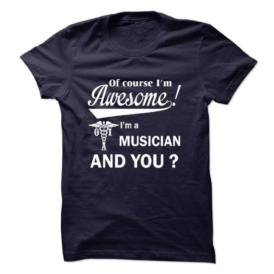 Of course i am  awesome I am a MUSICIAN - #gift ideas #small gift. SAVE  => https://www.sunfrog.com/Names/Of-course-i-am-awesome-I-am-a-MUSICIAN.html?60505