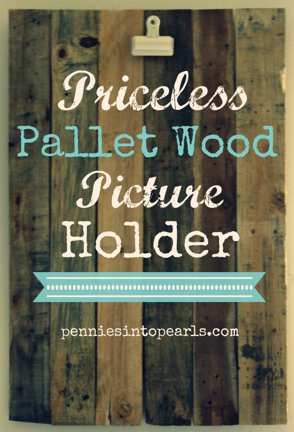 Priceless Pallet Wood Picture Holder - penniesintopearls.com - You only need $3 to make one of these beautiful and easy to make pallet wood projects. Just a few pieces of pallet wood, a few screws, and a clamp and you are ready to make your next frugal craft!