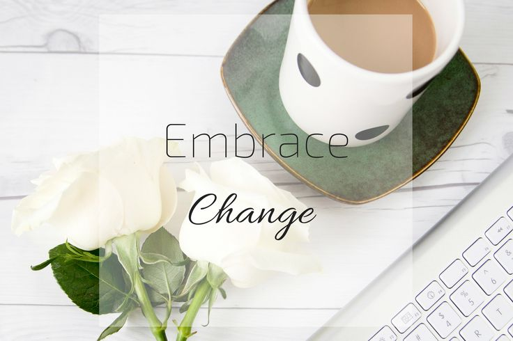 Embracing Change - Don't let change intimidate you. It will take time but don't over think it, just take it and go with it. Everything will fall into place as it should and you will be able to conquer anything you are faced with like a champ. Don't hold yourself back, learn to be okay with being uncomfortable and you will soon see the benefits that come along with it. In order to be successful you have to be willing to embrace change and be uncomfortable with unfamiliar situations.