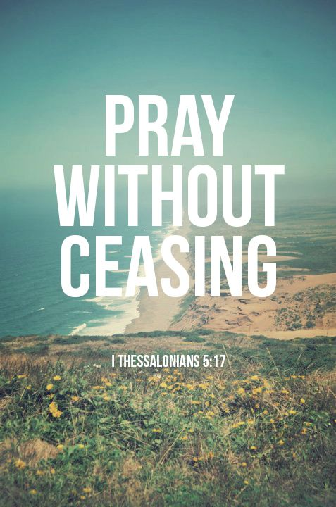 Pray without ceasing! #Bible #Christian