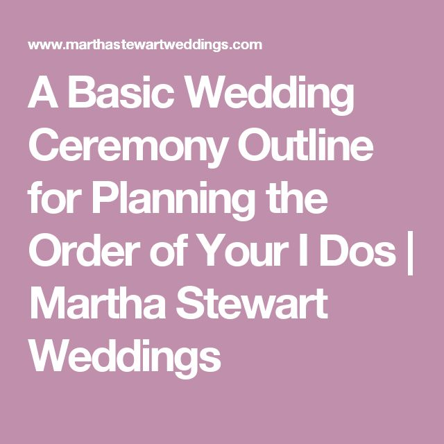 A Basic Wedding Ceremony Outline for Planning the Order of Your I Dos | Martha Stewart Weddings