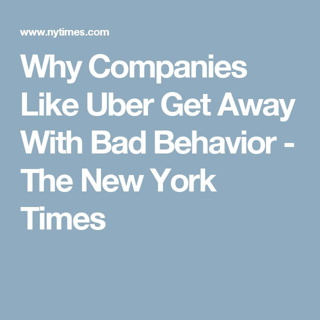 Why Companies Like Uber Get Away With Bad Behavior - The New York Times