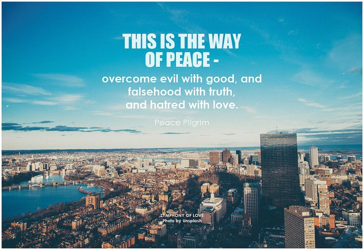 This is the way of #peace — overcome evil with good, and falsehood with truth, and hatred with #love. - Peace Pilgrim #kindness #quote #inspiration