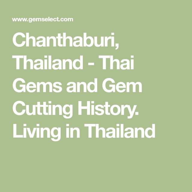Chanthaburi, Thailand - Thai Gems and Gem Cutting History. Living in Thailand