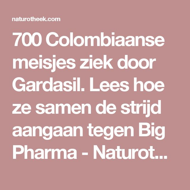 700 Colombiaanse meisjes ziek door Gardasil. Lees hoe ze samen de strijd aangaan tegen Big Pharma - Naturotheek