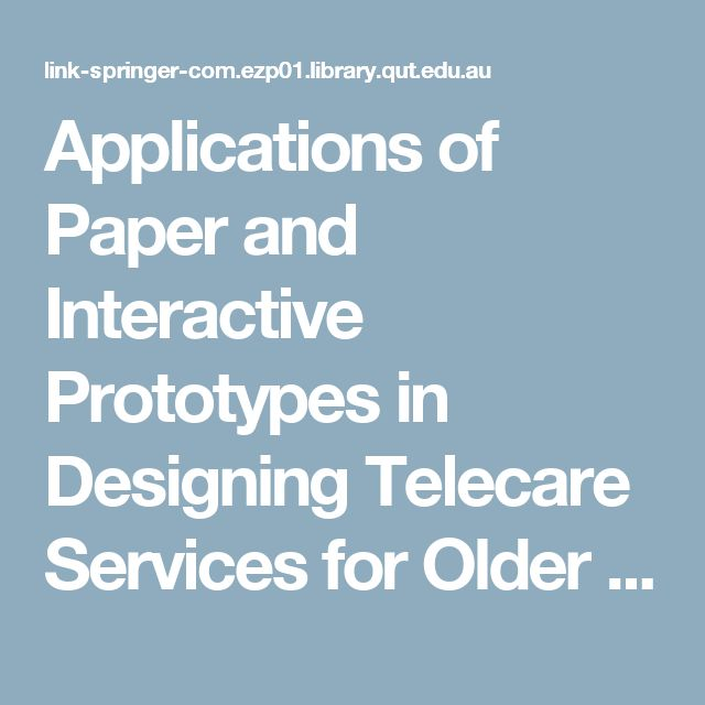 Applications of Paper and Interactive Prototypes in Designing Telecare Services for Older Adults           SpringerLink