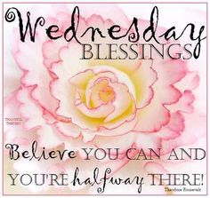 Wednesday Blessings Believe You Can good morning wednesday hump day wednesday quotes good morning quotes happy…