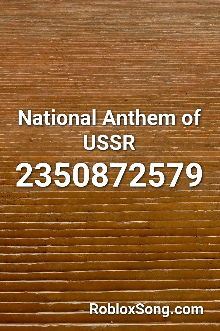 Roblox Song Id Ussr Roblox Free Offers National Anthem Of Ussr Roblox Id Roblox Music Codes In 2020 National Anthem Anthem Roblox