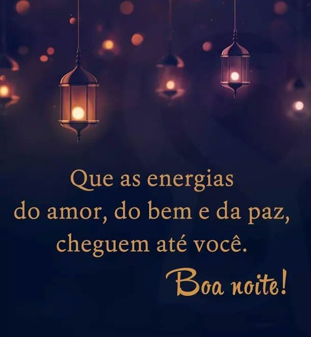 Boa noite - Que as energias do amor cheguem até você!