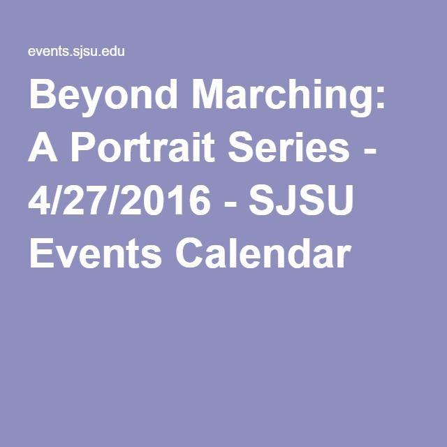Beyond Marching: A Portrait Series - 4/27/2016 - SJSU Events Calendar