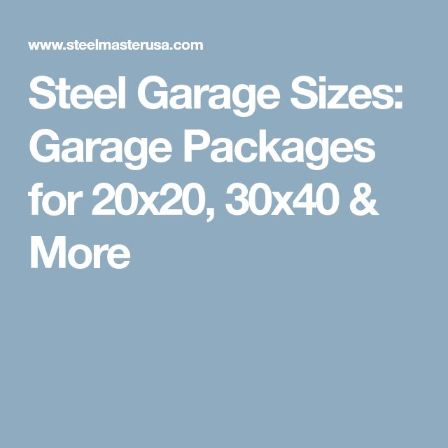 Steel Garage Sizes: Garage Packages for 20x20, 30x40 & More