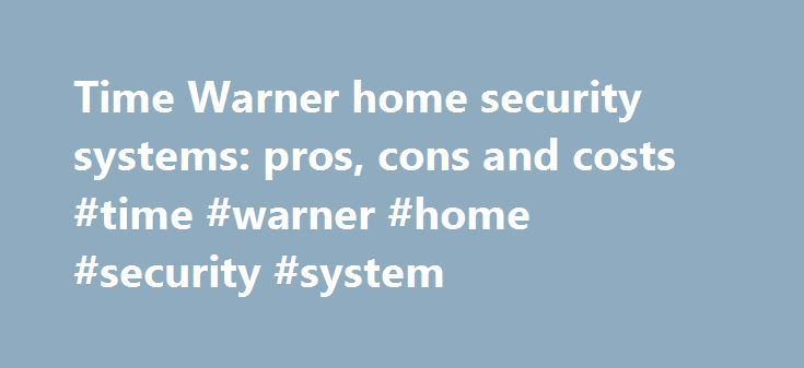 Time Warner home security systems: pros, cons and costs #time #warner #home #security #system http://bank.nef2.com/time-warner-home-security-systems-pros-cons-and-costs-time-warner-home-security-system/  # Time Warner home security systems: pros, cons and costs When searching to find the right company to install residential alarm systems in your home, it is important to consider all of the options available to you. Researching Time Warner home security prices and using the services of Reply…