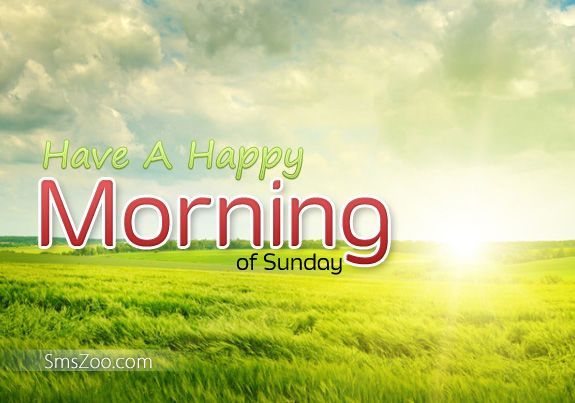 Have A Happy Morning Sunday good morning sunday sunday quotes good morning quotes happy sunday good morning sunday quotes happy sunday morning sunday morning facebook quotes sunday image quotes happy sunday good morning
