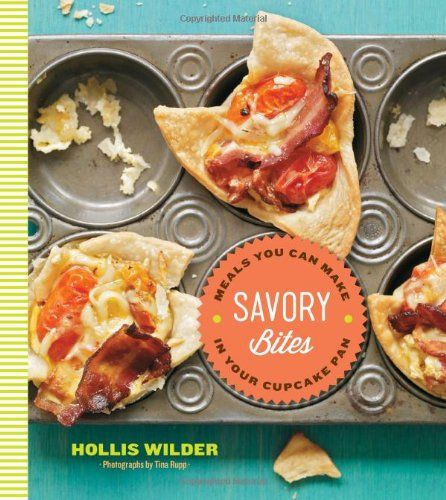 Savory Bites: Meals You can Make in Your Cupcake Pan - Hollis Wilder