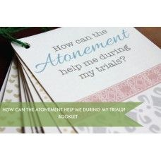 How can the Atonement help me during my trials?  Comes with great quotes and scriptures about our Savior and his Atoning sacrifice.