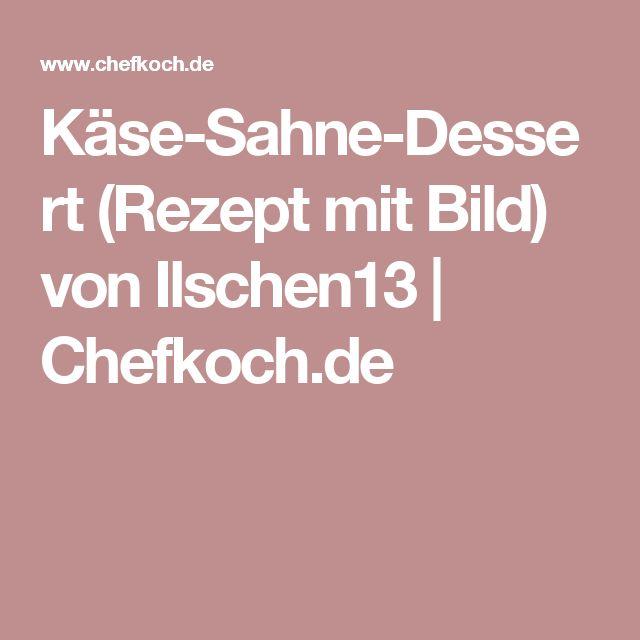 Käse-Sahne-Dessert (Rezept mit Bild) von Ilschen13   Chefkoch.de